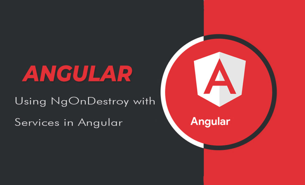 Using NgOnDestroy with Services in Angular
