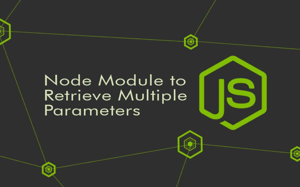 node module to retrieve multiple parameters